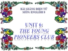 Bài giảng Tiếng Anh 8 Unit 6:  The young pioneers club