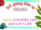 Bài giảng Tiếng Anh 8 Unit 8: Country life and city life