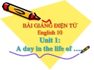 Bài giảng Tiếng Anh 10 Unit 1: A day in the life of…