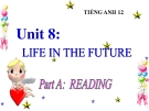 Bài giảng Tiếng Anh 12 unit 8: Life in the future