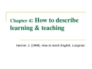 Lecture Chapter 4: How to describe learning & teaching
