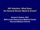 Lecture HIV Infection: What Does the General Doctor Need to Know? - Howard Libman, M.D