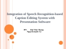 Integration of Speech Recognition-based Caption Editing System with Presentation Software